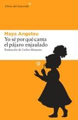 Yo sé por qué canta el pájaro enjaulado - Angelou, Maya