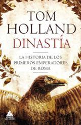 Dinastía. La historia de los primeros emperadores de Roma