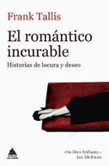 El romántico incurable. Historias de locura y deseo - Tallis, Frank