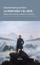 La montaña y el arte. Miradas desde la pintura, la musica  y la l - Martínez de Pisón, Eduardo