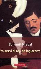 Yo serví al rey de Inglaterra - Hrabal, Bohumil