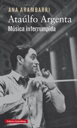 Ataúlfo Argenta. Música interrumpida - Ana Arambarri