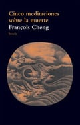 Cinco meditaciones sobre la  muerte, es decir sobre la vida - Cheng, François