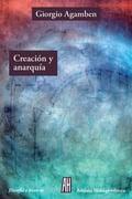 Creación y anarquía - Agamben, Giorgio