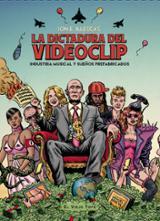 La dictadura del videoclip - Illescas, Jon E.