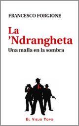 La 'Ndrangheta. Una mafia en la sombra