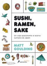 Sushi, Ramen, Sake. Un viaje apasionante del acervo culinario de  - Goulding, Matt