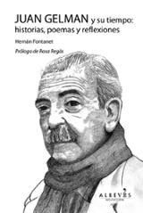 Juan Gelman y su tiempo : historias, poemas y reflexiones