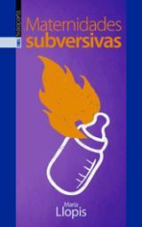Maternidades subversivas - Llopis, Maria