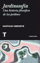 Jardinosofía. Una historia filosófica de los jardines - Beruete, Santiago