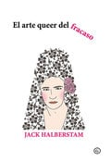 El arte queer del fracaso - Halberstam, Jack