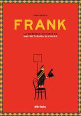 Frank. La increíble historia de una dictadura olvidada
