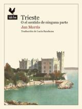 Trieste o el sentido de ninguna parte - Morris, Jan