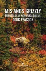 Mis años grizzly. En busca de la naturaleza salvaje - Peacock, Doug