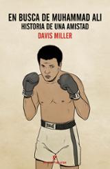 En busca de Muhammad Ali: Historia de una amistad - Miller, Davis