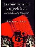 """El sindicalismo y la política. Los """"Solidarios"""" y """"Nosotros"""". - Sanz, Ricardo"""