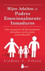 HIJOS ADULTOS DE PADRES EMOCIONALMENTE INMADUROS - Gibson, Lindsay