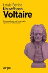 Un café con Voltaire. Conversaciones con los grandes espíritus de - Bériot, Louis