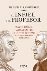 El infiel y el profesor. David Hume y Adam Smith, la amistad que - Rasmussen, Dennis C.
