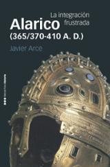 Alarico (365/370-410 A. D.). La integración frustrada - Arce Martínez, Javier