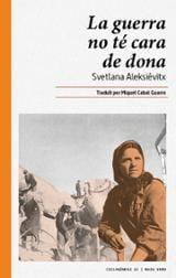 La guerra no té cara de dona - Aleksiévich, Svetlana