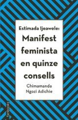 Estimada Ijeawele: Manifest feminista de quinze consells - Adichie, Chimamanda Ngozi