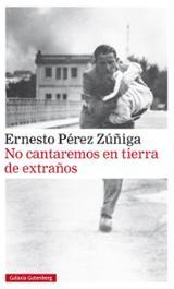 No cantaremos en tierra de extraños - Pérez Zúñiga, Ernesto