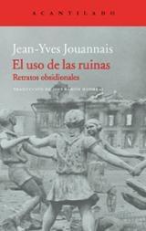 El uso de las ruinas - Jouannais, Jean-Yves