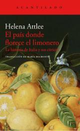 El país donde florece el limonero. La historia de Italia y sus cí - Attlee, Helena