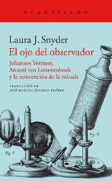 El ojo del observador . Johannes Vermeer, Antoni van Leeuwenhoek - Snyder, Laura J.