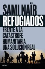 Refugiados. Frente a la catástrofe humanitaria, una solución real - Naïr, Sami