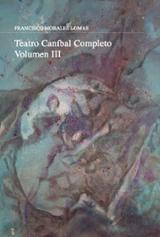 Teatro Caníbal. Volumen III