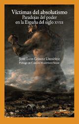 Víctimas del absolutismo: Paradojas del poder en la España del si - Gómez Urdáñez, José Luis