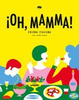 ¡Oh, mamma! Cocina italiana con molto amore