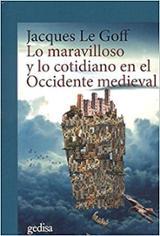 Lo maravilloso y lo cotidiano en el Occidente medieval - Le Goff, Jacques