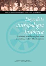 Elogio de la antropología histórica. Enfoques, métodos y aplicaci