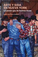 Arte y sida en Nueva York. La pasión gay de Delmas Howe - Plaza Chillón, José Luis