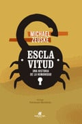 Esclavitud. Una historia de la humanidad - Zeuske, Michael