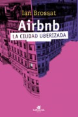 Airbnb. La ciudad uberizada. - Brossat, Ian