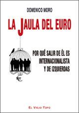 La jaula del euro. Por qué salir de él es internacionalista y de  - Moro, Domenico