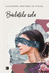 Báilatelo sola - Martínez de Miguel, Alejandra