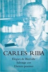 Elegies de Bierville/ Salvatge cor/ Darrers poemes - Riba, Carles
