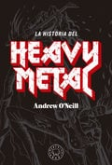 La historia del Heavy Metal - O´Neill, Andrew