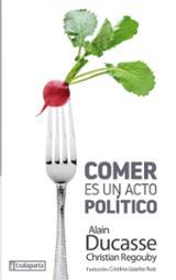Comer es un acto político - Ducasse, Alain