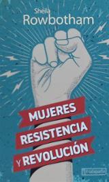 Mujeres, resistencia y revolución - Rowbotham, Sheila