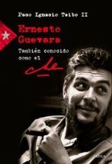 Ernesto Guevara, también conocido como el Che - Ignacio Taibo, Paco II