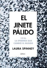 El jinete pálido. 1918: La epidemia que cambió el mundo - Spinney, Laura