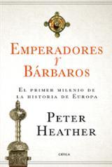 Emperadores y bárbaros - Heather, Peter