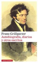 Autobiografía, diarios y otros escritos - Grillparzer, Franz