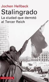 Stalingrado. La ciudad que derrotó al Tercer Reich - Hellbeck, Jochen